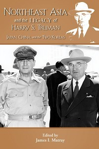 Northeast Asia and the Legacy of Harry S. Truman: Japan, China, and the Two Koreas